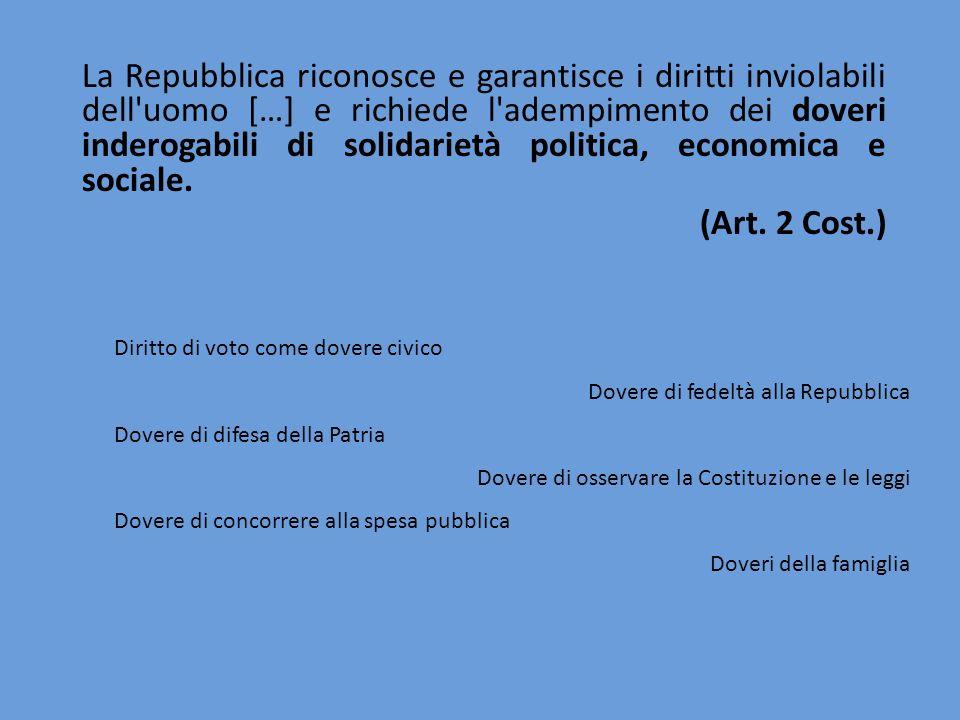 La Repubblica riconosce e garantisce i diritti inviolabili dell uomo […] e richiede l adempimento dei doveri inderogabili di solidarietà politica, economica e sociale.